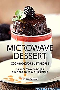 Microwave Dessert Cookbook for Busy People by Allie Allen