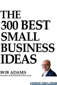 Download ebook The 300 Best Small Business Ideas by Bob Adams (.ePUB)