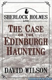 Download ebook Sherlock Holmes Edinburgh Haunting by David Wilson (.ePUB)+