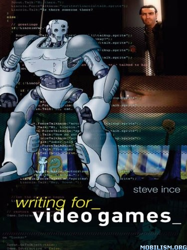 Download Writing for Video Games by Steve Ince (.PDF)