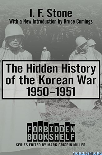Download The Hidden History of the Korean War by I. F. Stone (.MOBI)