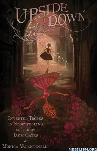 Download Upside Down by Jaym Gates, Monica Valentinelli (.ePUB)+