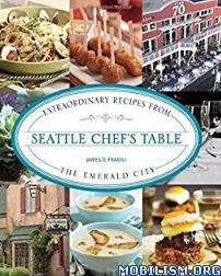 Seattle Chef's Table: Extraordinary Recipes by James O. Fraioli