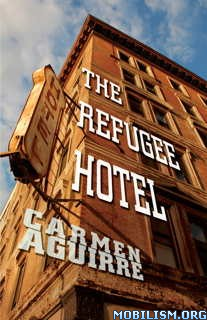 Download The Refugee Hotel by Carmen Aguirre (.ePUB)