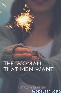 The Woman That Men Want by Anthony Ekanem