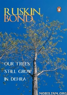 Download Our Trees Still Grow In Dehra by Ruskin Bond (.ePUB)