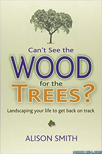 Can't See the Wood for the Trees? by Alison Smith