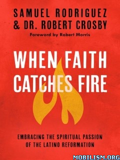 Download ebook When Faith Catches Fire by Samuel Rodriguez (.ePUB)