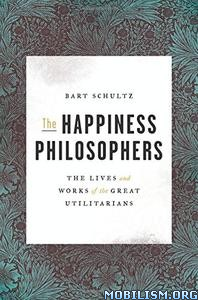 Download ebook The Happiness Philosophers by Bart Schultz (.PDF)