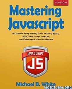 Mastering JavaScript by Michael B. White