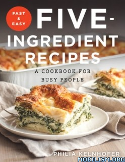 Fast and Easy Five-Ingredient Recipes by Philia Kelnhofer