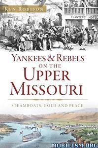 Download Yankees & Rebels on the Upper Missouri by Ken Robison(.ePUB)