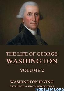 The Life Of George Washington, Vol. 2 by Washington Irving