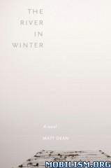 Download ebook The River In Winter by Matt Dean (.ePUB)