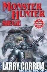 Download ebook Monster Hunter Siege by Larry Correia [ARC] (.ePUB)
