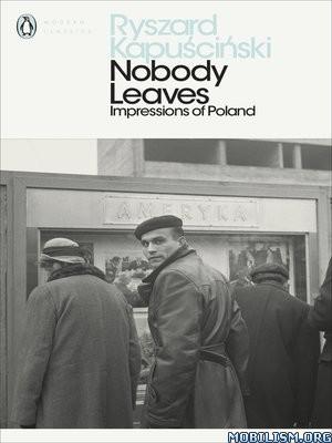 Nobody Leaves: Impressions of Poland by Ryszard Kapuscinski