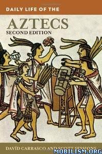 Download ebook Daily Life of the Aztecs by Davíd (David) Carrasco (.PDF)