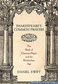 Download Shakespeare's Common Prayers by Daniel Swift (.ePUB)