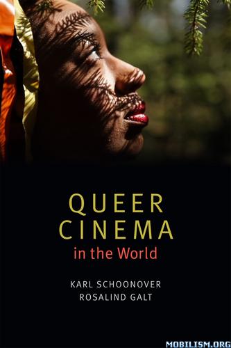 Queer Cinema in the World by Karl Schoonover, Rosalind Galt