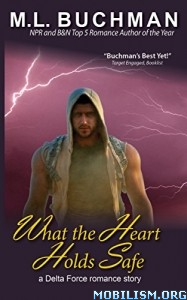 Download ebook What the Heart Holds Safe by M.L. Buchman (.ePUB)