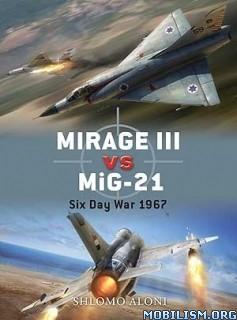 Download ebook Mirage III vs MiG 21 Six Day War 1967 by Shlomo Aloni (.PDF)