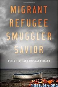 Download Migrant, Refugee, Smuggler, Savior by Peter Tinti (.PDF)