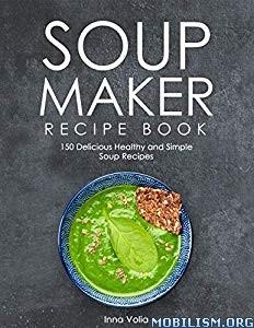 Soup Maker Recipe Book by Inna Volia