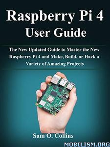 Raspberry Pi 4 User Guide by Sam O. Collins