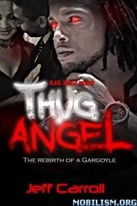 Download Thug Angel; Rebirth of a Gargoyle by Jeff Carroll (.ePUB)