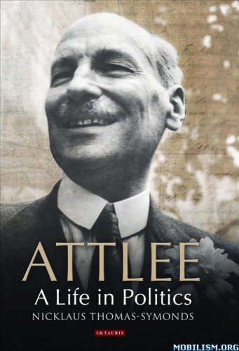 Attlee: A Life In Politics by Nicklaus Thomas-Symonds