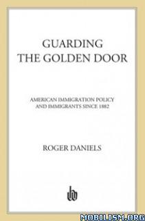 Download ebook Guarding the Golden Door by Roger Daniels (.ePUB)