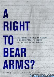 A Right to Bear Arms? by Jennifer Tucker+