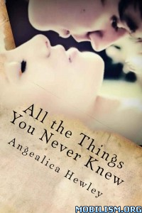 Download All the Things You Never Knew by Angealica Hewley (.ePUB)