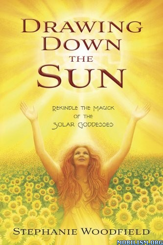 Drawing Down the Sun by Stephanie Woodfield