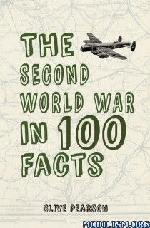 Download ebook The Second World War in 100 Facts by Clive Pearson (.ePUB)+