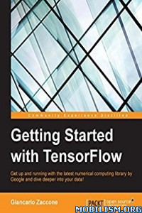 Download Getting Started with TensorFlow by Giancarlo Zaccone (.PDF)