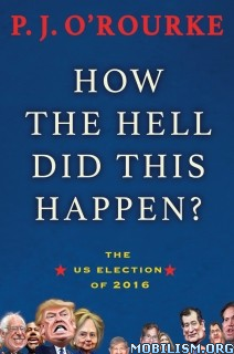 Download How the Hell Did This Happen? by P.J. O'Rourke (.ePUB)
