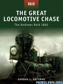 Download ebook The Great Locomotive Chase by Gordon L. Rottman (.ePUB)