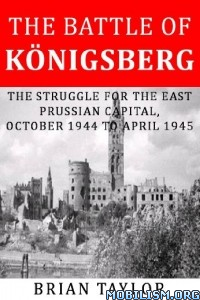 Download ebook The Battle of Königsberg by Brian Taylor (.ePUB)