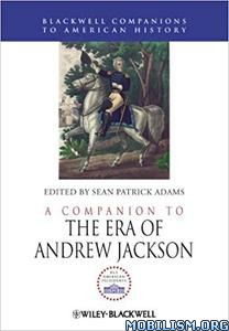 A Companion to the Era of Andrew Jackson by Sean Patrick Adams
