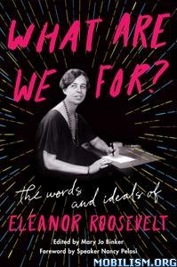 What Are We For? by Eleanor Roosevelt