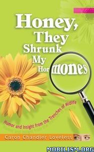 Honey, They Shrunk My Hormones by Caron Chandler Loveless