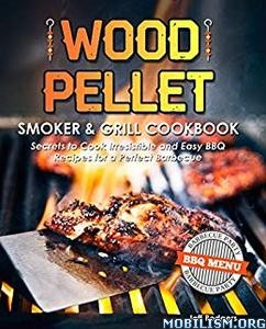 Wood Pellet Smoker & Grill Cookbook by Jeff Rodgers
