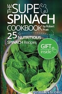 Download The Super Spinach Cookbook by Robert Pratt (.ePUB)