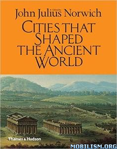 Cities That Shaped the Ancient World by John Julius Norwich