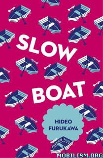 Download ebook Slow Boat by Hideo Furukawa (.ePUB)