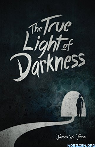 Download The True Light Of Darkness by James W. Jesso (.MOBI)