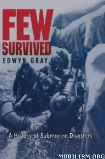 Download ebook Few Survived: Submarine Disasters by Edwyn Gray (.ePUB)