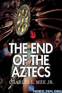 Download ebook The End of the Aztecs by Charles L. Mee Jr. (.ePUB)