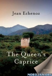 Download ebook The Queen's Caprice by Jean Echenoz (.ePUB)(.MOBI)(.AZW3)